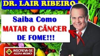 Download SAIBA COMO Matar O Câncer De Fome!!! E O Tratamento Com Oxigênio!!! (Lair Ribeiro) Video