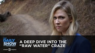 Download A Deep Dive into the ″Raw Water″ Craze | The Daily Show Video