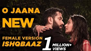 Download Ishqbaaz   O Jaana NEW Song Female Version Full Video