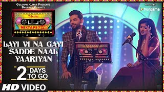 Download Layi Vi Na Gayi/Sadde Naal Yaariyan |2 Days To Go|T-Series Mixtape Punjabi Jashan Singh Shipra Goyal Video