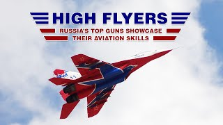 Download High Flyers: Russia's Top Guns showcase their aviation skills. Video
