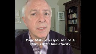 Download YOUR MATURE RESPONSES TO A NARCSSIST'S IMMATURITY Video