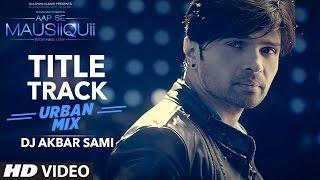 Download AAP SE MAUSIIQUII Title Song (Urban Mix) Himesh Reshammiya | Remixed DJ Akbar Sami | T-Series Video