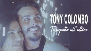 Download Tony Colombo - Ti Aspetto all'Altare (Video Ufficiale 2018) Video