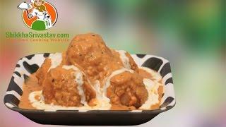 Download Malai Kofta Recipe in Hindi मलाई कोफ्ता बनाने की विधि | How to Make Malai Kofta at Home in Hindi Video