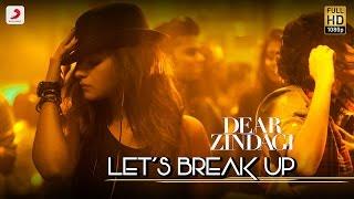Download Let's Break Up - Dear Zindagi | Gauri S | Alia | Shah Rukh | Amit T | Kausar M | Vishal D Video