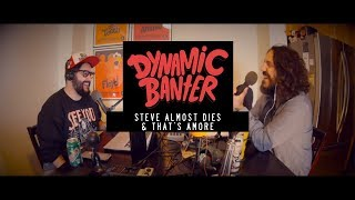 Download Steve Almost Dies & That's Amore - Dynamic Banter Video