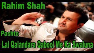 Download Rahim Shah - Lal Qalandara Qabool Me Ka Swaluna Video