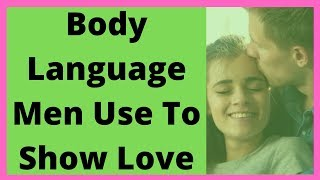 Download Body Language Men Use To Show Love Video