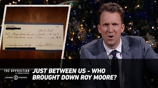 Download Just Between Us - Who Brought Down Roy Moore? - The Opposition w/ Jordan Klepper Video