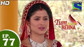 Download Tum Aise Hi Rehna - तुम ऐसे ही रहना - Episode 77 - 5th March 2015 Video