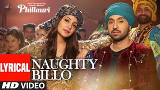 Download Phillauri : Naughty Billo Lyrical Video | Anushka Sharma,Diljit Dosanjh | Shashwat Sachdev |T-Series Video