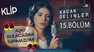 Download Kaçak Gelinler 15.Bölüm - Aşkı Bulacağımı Hiç Sanmazdım - Kainat & Can (Klip) Video