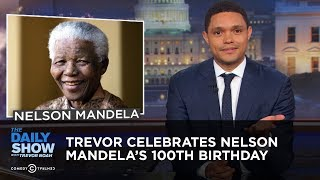 Download Trevor Celebrates Nelson Mandela's 100th Birthday | The Daily Show Video