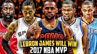 Download Why LeBron James WILL WIN the 2017 NBA MVP! Video