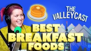 Download The BEST Breakfast Foods EVER | The Valleycast, Ep. 53 Video