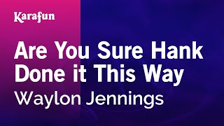 Download Karaoke Are You Sure Hank Done it This Way - Waylon Jennings * Video