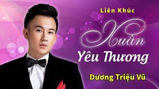 Download Dương Triệu Vũ - Liên khúc XUÂN YÊU THƯƠNG - THÌ THẦM MÙA XUÂN - LẮNG NGHE MÙA XUÂN VỀ (Full HD) Video
