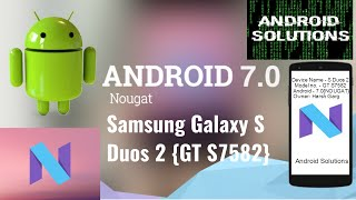 Download Android 7.0 Nougat ROM |Samsung Galaxy S Duos 2 {GT S7582} Video