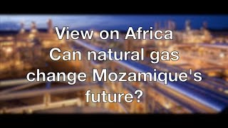 Download View on Africa: can natural gas change Mozambique's future? Video