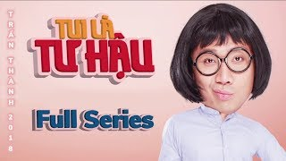 Download TUI LÀ TƯ HẬU Full Series | Hài Trấn Thành | Anh Đức, Diệu Nhi, Hải Triều, BB Trần, Vỹ Dạ, Vinh Râu Video