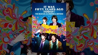 Download The Beatles: Sgt Pepper & Beyond: It Was Fifty Years Ago Today! Video