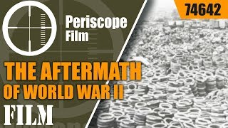 Download THE AFTERMATH OF WORLD WAR II PRODUCTION HISTORIC FILM 74642 Video