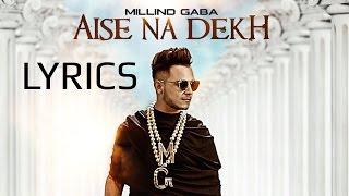 Download Aise Na Dekh Millind Gaba Lyrical Song Video