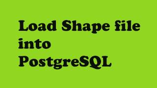 Download Load Shape file into PostgreSQL Database Video