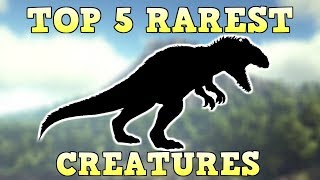 Download TOP 5 RAREST CREATURES | ARK SURVIVAL EVOLVED Video
