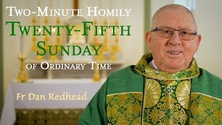 Download Twenty-Fifth Sunday of Ordinary Time - Two-Minute Homily: Fr Dan Redhead Video