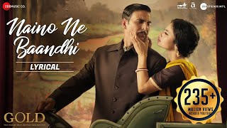 Download Naino Ne Baandhi - Lyrical | Gold | Akshay Kumar | Mouni Roy | Arko | Yasser Desai Video