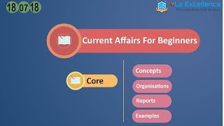 Download UPSC CURRENT AFFAIRS FOR BEGINNERS |CORE 18 July 2018 by La Excellence - CivilsPrep Video