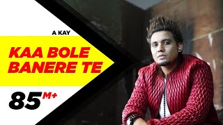 Download Kaa Bole Banere Te (Full Song) | A Kay | Latest Punjabi Song 2016 | Speed Records Video