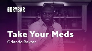 Download Take Your Meds. Orlando Baxter Video