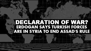 Download Declaration of War? Erdogan Says Turkish Forces Are In Syria To End Assad's Rule Video