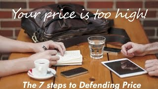 Download Your Price Is Too High - 7 Steps to Defending Price Video