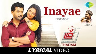 Download Inayae Song | Lyrical | Thadam | Arun Vijay | Sid Sriram | Madhan Karky | Magizh Thirumeni |Arun Raj Video