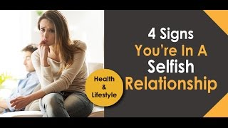 Download 4 Signs You're In A Selfish Relationship Video