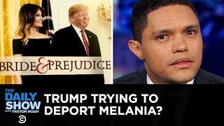 Download Is Donald Trump Trying to Deport Melania? | The Daily Show Video