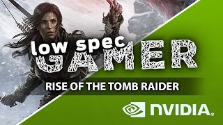 Download Rise of the Tomb Raider, increasing performance on an old Nvidia GPU Video