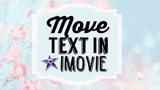 Download Move Text Around in iMovie Video