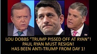 "Download Paul Ryan Must Resign! Dobbs ″Trump Pissed Off At Paul Ryan""! He Has Been Anti-Trump From Day One! Video"