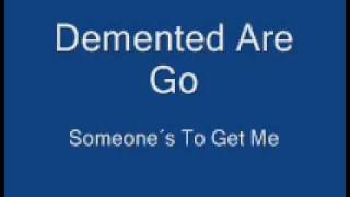 Download Demented Are Go - Someone´s Out To Get Me Video