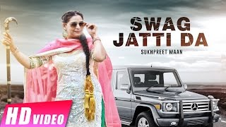 Download Latest Punjabi Songs | Swag Jatti Da | Sukhpreet Maan I New Punjabi Songs 2016 Video