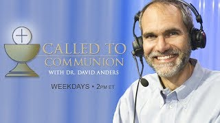 Download CALLED TO COMMUNION - Dr. David Anders - June 14 , 2019 Video