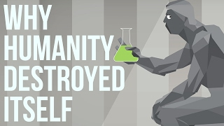 Download Why Humanity Destroyed Itself Video