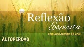 Download AUTOPERDÃO - 47º Reflexão Espírita com José Antonio da Cruz Video
