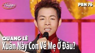 Download Quang Lê - Xuân Này Con Về Mẹ Ở Đâu? (Nhật Ngân) PBN 76 Video