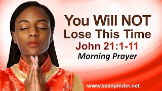 Download YOU WILL NOT LOSE THIS TIME - JOHN 21 - MORNING PRAYER Video